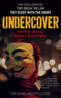 Undercover: The True Story of Britain's Secret Police by Paul Lewis and Rob Evans