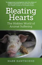 Bleating Hearts: The Hidden World of Animal Suffering by Mark Hawthorne