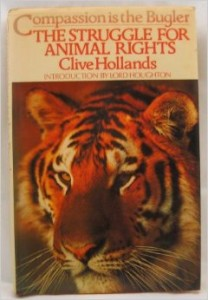 Compassion is the Bugler: The Struggle for Animal Rights by Clive Hollands (Macdonald Publishers, Edinburgh: 1980)