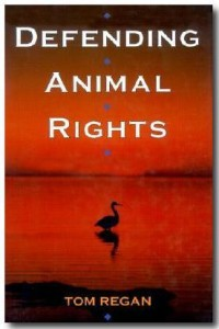 Defending Animal Rights by Tom Regan (University of Illinois Press; 2001)